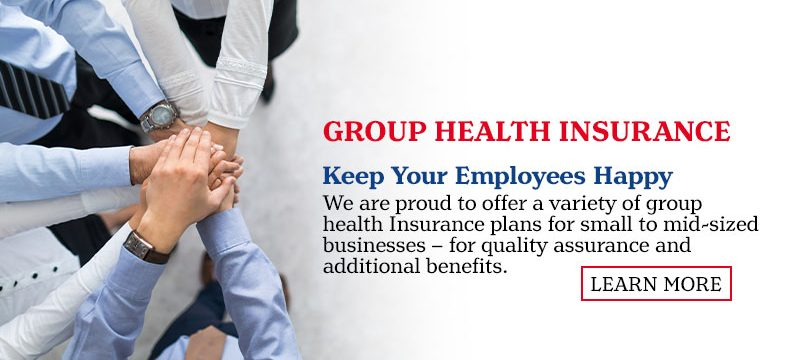 Group Health Insurance. Keep your Employees Happy. We are proud to offer a variety of group health Insurance plans for small to mid-sized businesses – for quality assurance and additional benefits. Learn More.