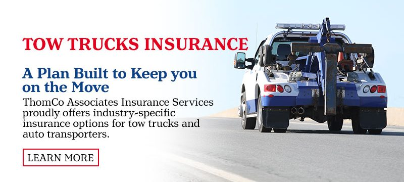 Tow Trucks Insurance.  An Insurance Plan Built to Keep you on the Move. ThomCo Associates Insurance Services proudly offers industry-specific insurance options for tow trucks and auto transporters. Learn More.